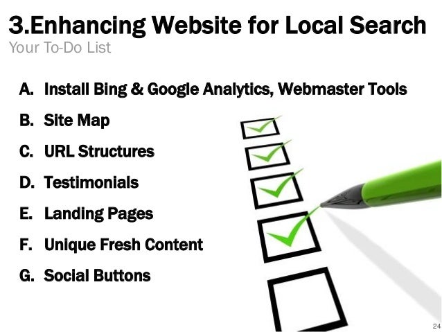3.Enhancing Website for Local Search A. Install Bing & Google Analytics, Webmaster Tools B. Site Map C. URL Structures D. ...