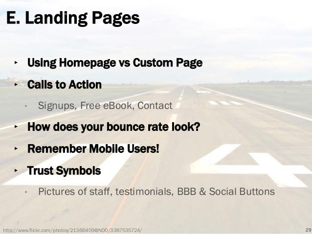 E. Landing Pages ‣ Using Homepage vs Custom Page ‣ Calls to Action • Signups, Free eBook, Contact ‣ How does your bounce r...