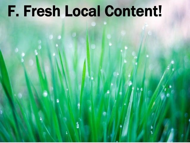 F. Fresh Local Content! 30