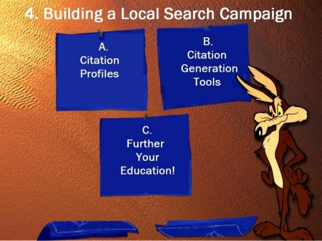 4. Building a Local Search Campaign A. Citation Profiles B. Citation Generation Tools C. Further Your Education! 33