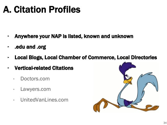 A. Citation Profiles ‣ Anywhere your NAP is listed, known and unknown ‣ .edu and .org ‣ Local Blogs, Local Chamber of Comm...