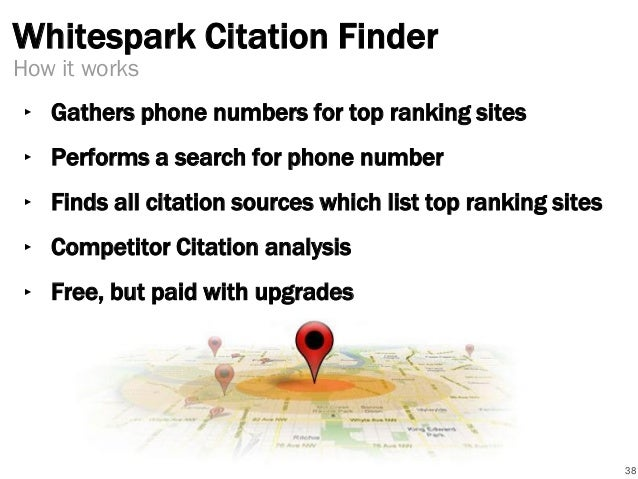 Whitespark Citation Finder ‣ Gathers phone numbers for top ranking sites ‣ Performs a search for phone number ‣ Finds all ...