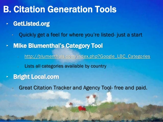 B. Citation Generation Tools ‣ GetListed.org • Quickly get a feel for where you're listed- just a start ‣ Mike Blumenthal'...