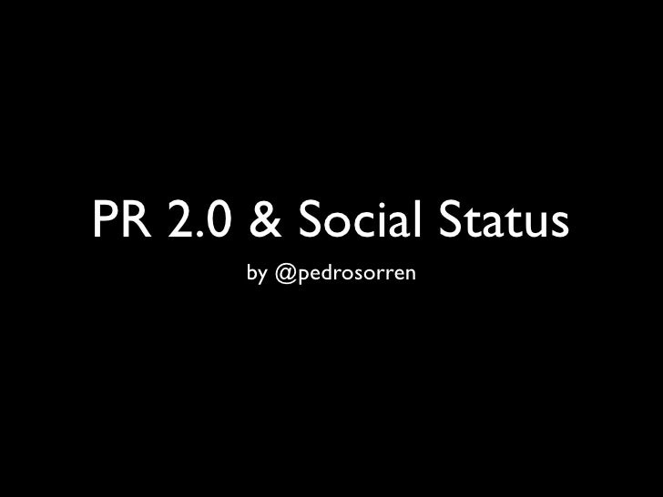 PR 2.0 & Social Status        by @pedrosorren