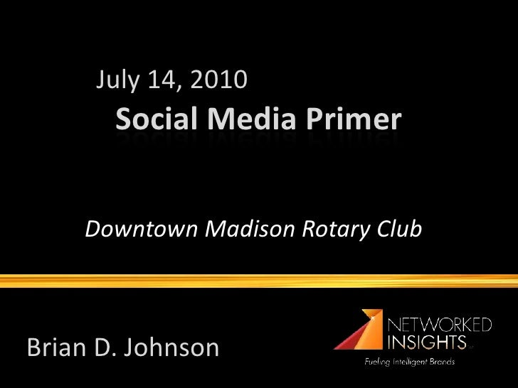 July 14, 2010        Social Media Primer       Downtown Madison Rotary Club    Brian D. Johnson
