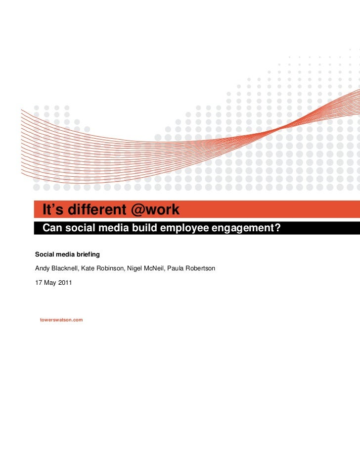 It's different @work  Can social media build employee engagement?Social media briefingAndy Blacknell, Kate Robinson, Nigel...