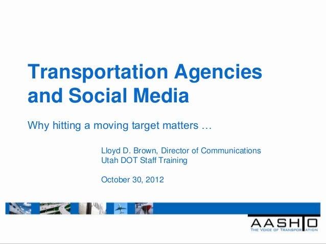 Transportation Agenciesand Social MediaWhy hitting a moving target matters …              Lloyd D. Brown, Director of Comm...