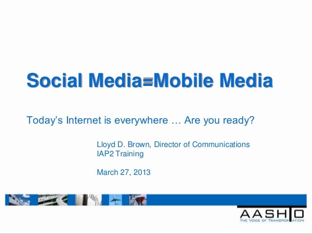 """Social Media=Mobile MediaToday""""s Internet is everywhere … Are you ready?              Lloyd D. Brown, Director of Communic..."""