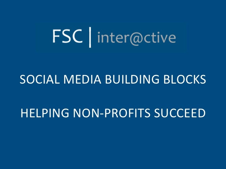 SOCIAL MEDIA BUILDING BLOCKS  HELPING NON-PROFITS SUCCEED