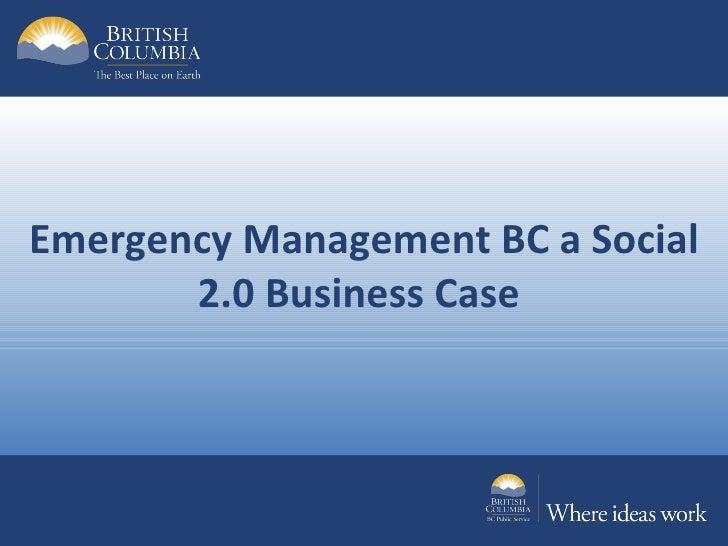 Emergency Management BC a Social       2.0 Business Case