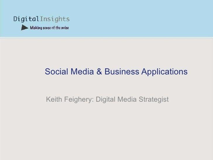 Social Media & Business Applications Keith Feighery: Digital Media Strategist