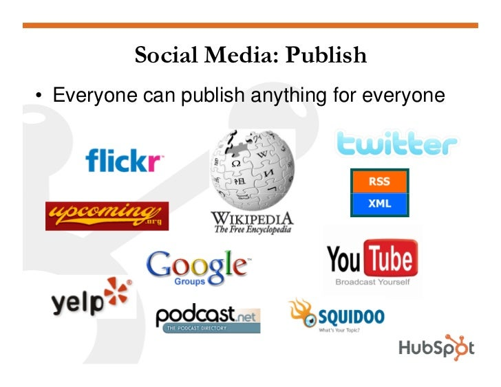 Social Media: Publish • Everyone can publish anything for everyone