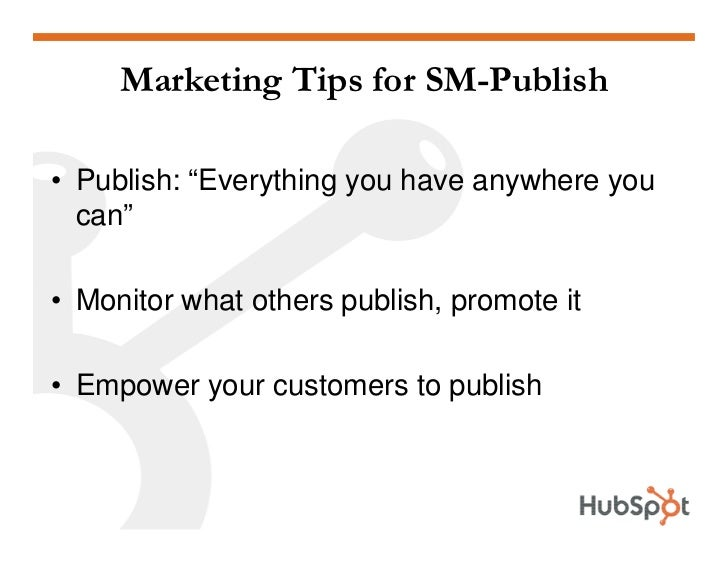 """Marketing Tips for SM-Publish  • Publish: """"Everything you have anywhere you   can""""  • Monitor what others publish, promote..."""