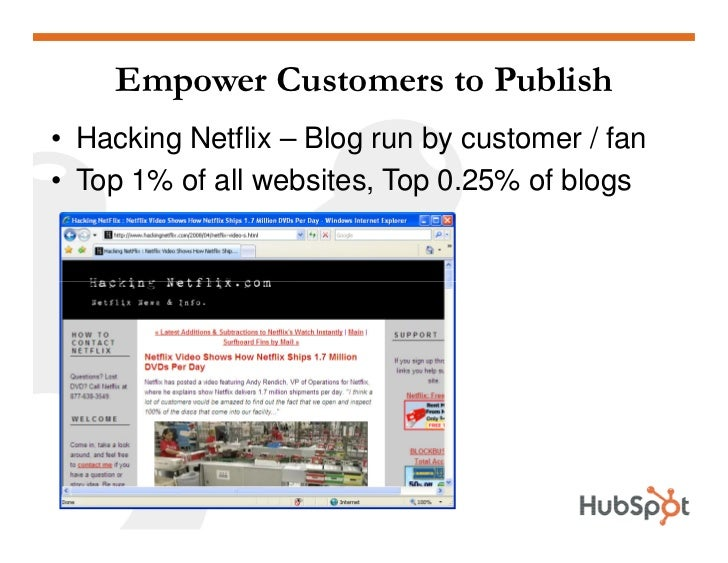 Empower Customers to Publish • Hacking Netflix – Blog run by customer / fan • Top 1% of all websites, Top 0.25% of blogs
