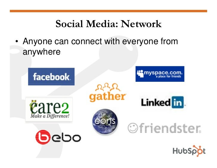 Social Media: Network • Anyone can connect with everyone from   anywhere