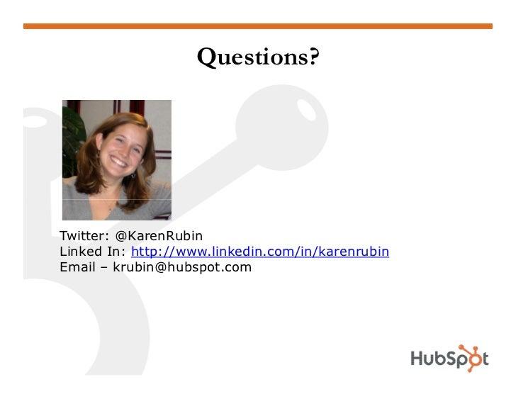 Questions?     Twitter: @KarenRubin Linked In: http://www.linkedin.com/in/karenrubin Email – krubin@hubspot.com