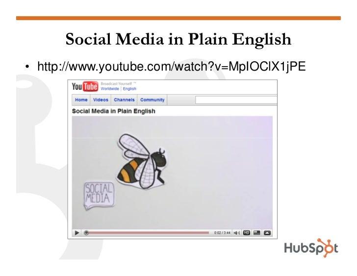 Social Media in Plain English • http://www.youtube.com/watch?v=MpIOClX1jPE