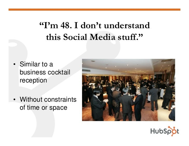 """""""I'm 48. I don't understand           this Social Media stuff.""""  • Similar to a   business cocktail   reception  • Without..."""