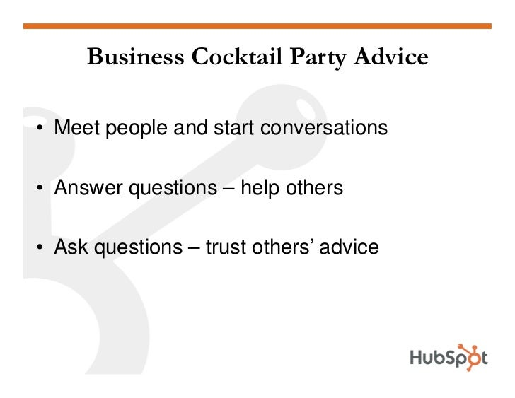 Business Cocktail Party Advice  • Meet people and start conversations  • Answer questions – help others  • Ask questions –...