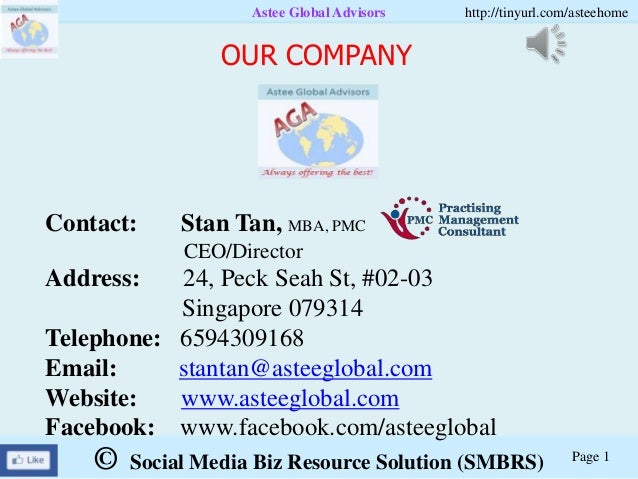 © Social Media Biz Resource Solution (SMBRS)Astee Global Advisors http://tinyurl.com/asteehomePage 1Contact: Stan Tan, MBA...