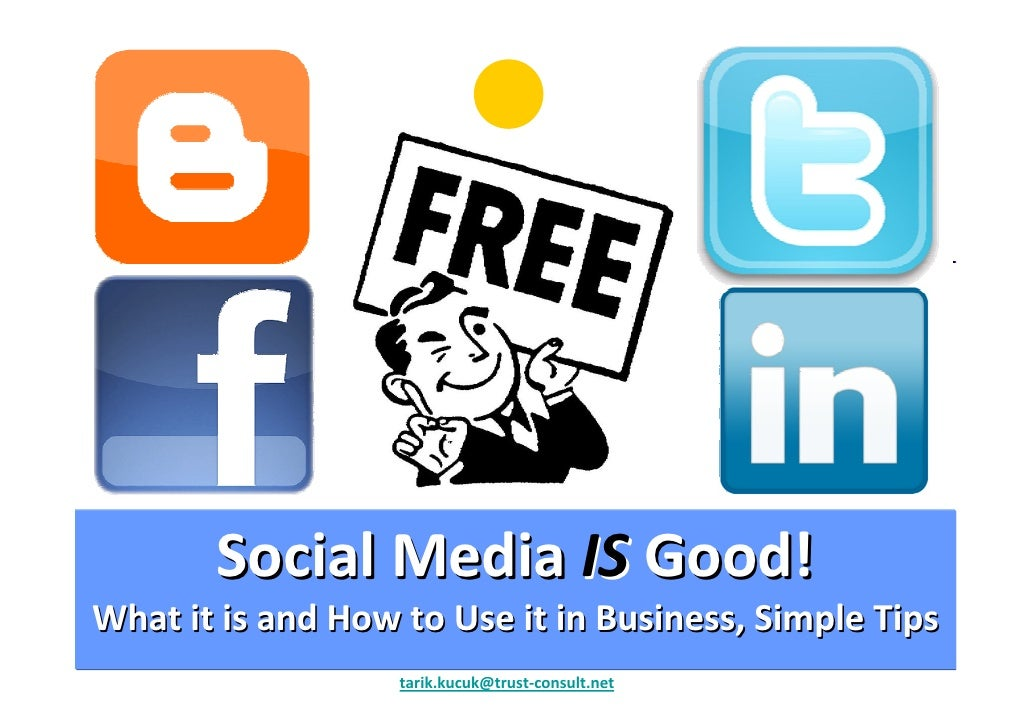 Social Media IS Good! What it is and How to Use it in Business, Simple Tips                    tarik.kucuk@trust-consult.n...