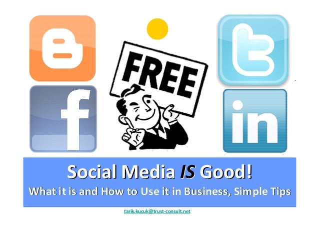 SocialSocial MediaMedia ISIS GoodGood!! WhatWhat it isit is andand HowHow toto UseUse it init in BusinessBusiness,, Simple...