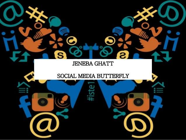 JENEBA GHATT SOCIAL MEDIA BUTTERFLY