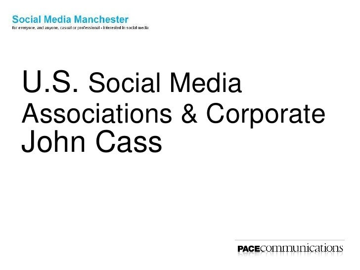 U.S. Social Media <br />Associations & Corporate<br />John Cass<br />