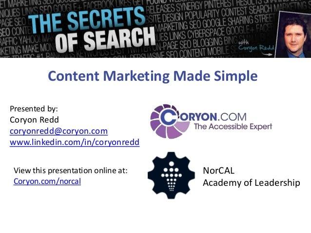Presented by: Coryon Redd coryonredd@coryon.com www.linkedin.com/in/coryonredd Content Marketing Made Simple View this pre...