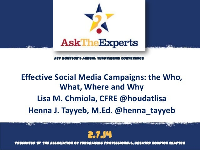 AFP Houston's Annual Fundraising Conference  Effective Social Media Campaigns: the Who, What, Where and Why Lisa M. Chmiol...