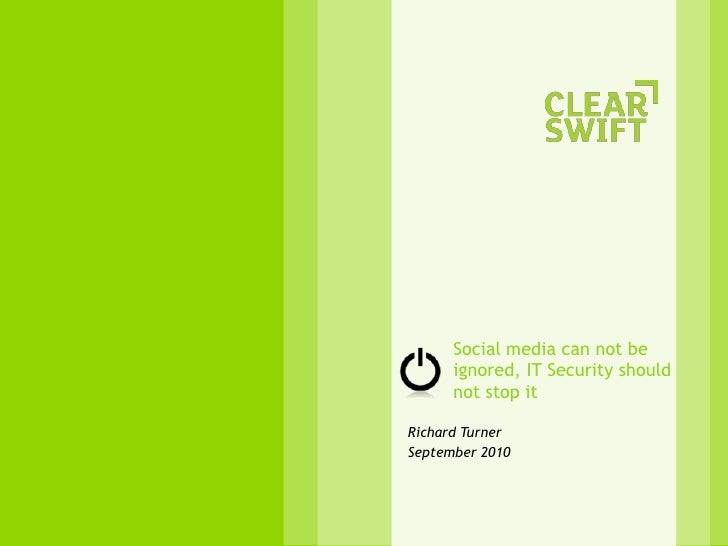 Social media can not be ignored, IT Security should not stop it <br />Richard Turner<br />September 2010<br />
