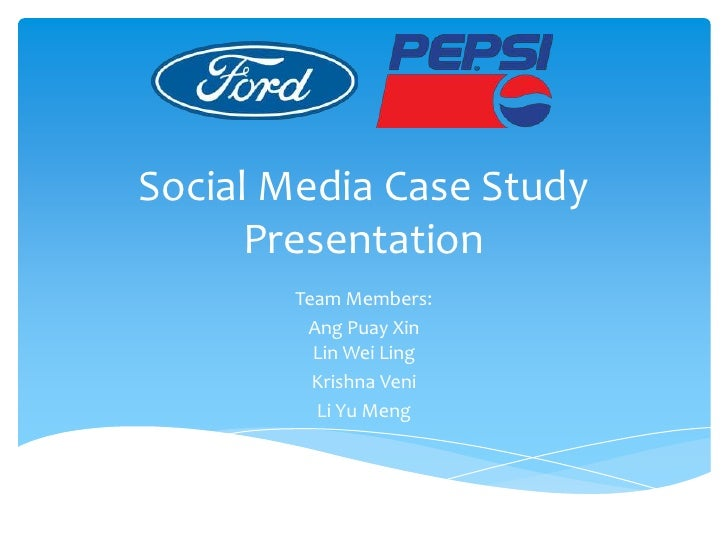 Social Media Case Study      Presentation        Team Members:         Ang Puay Xin          Lin Wei Ling          Krishna...