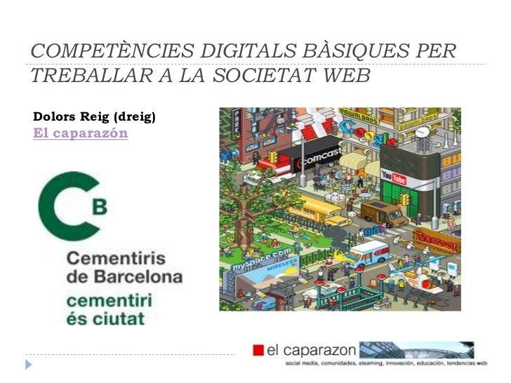 COMPETÈNCIES DIGITALS BÀSIQUES PERTREBALLAR A LA SOCIETAT WEBDolors Reig (dreig)El caparazón