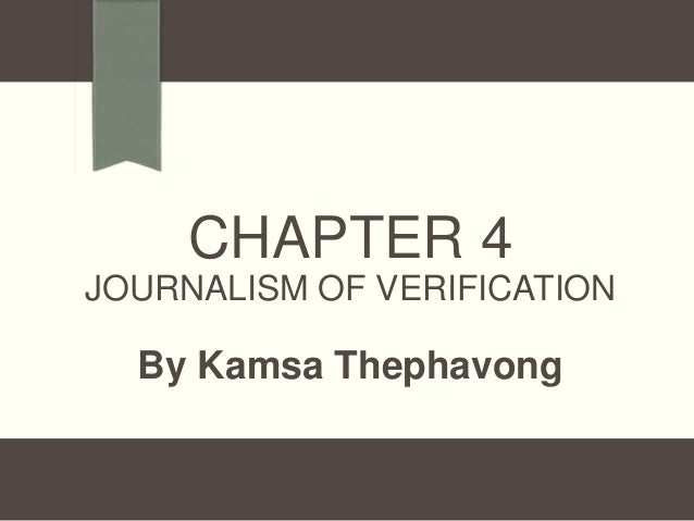 CHAPTER 4 JOURNALISM OF VERIFICATION  By Kamsa Thephavong