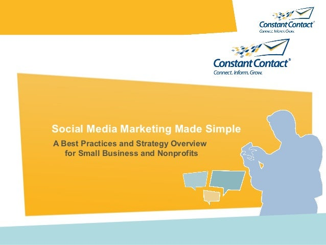 Social Media Marketing Made SimpleA Best Practices and Strategy Overview   for Small Business and Nonprofits