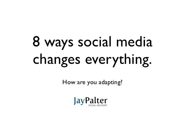 8 ways social mediachanges everything.    How are you adapting?