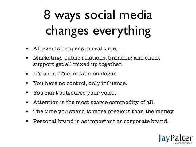 8 ways social media       changes everything•   All events happens in real time.•   Marketing, public relations, branding ...