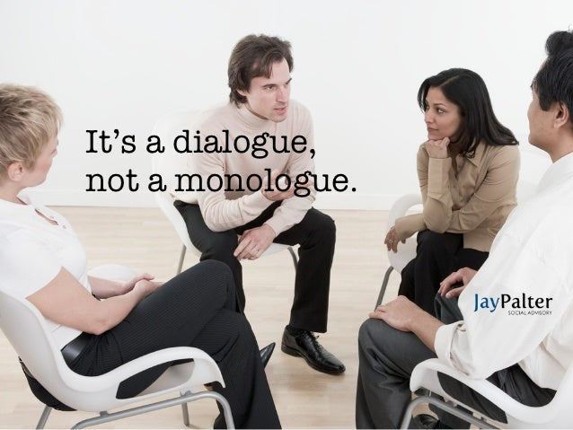 It's a dialogue,It's a dialogue, a monologue.            notnot a monologue.