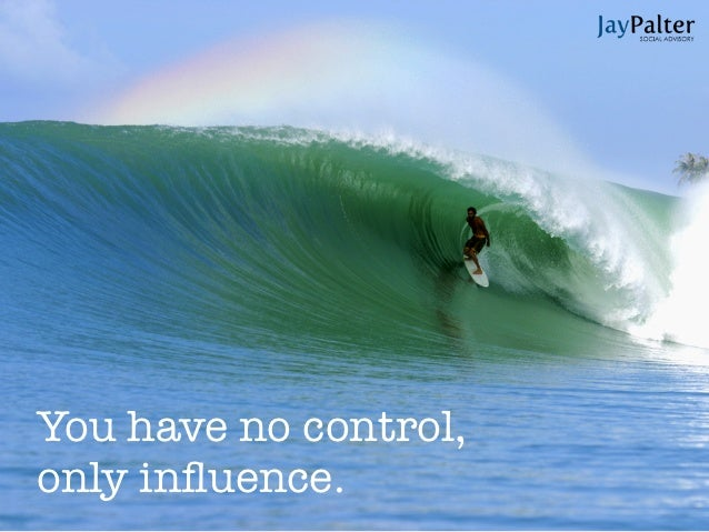 You have no control,only influence.