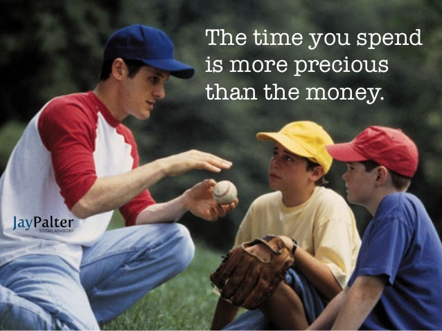The time you spendis more preciousthan the money.