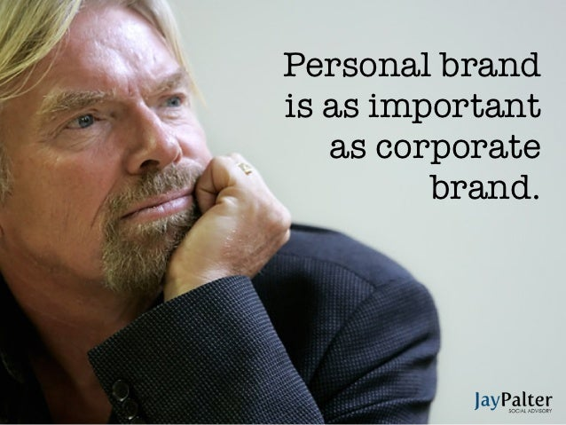 Personal brandis as important   as corporate         brand.