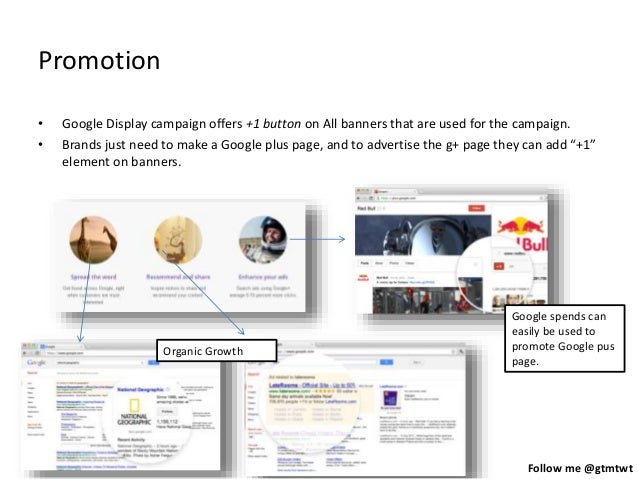 Follow me @gtmtwt Promotion • Google Display campaign offers +1 button on All banners that are used for the campaign. • Br...
