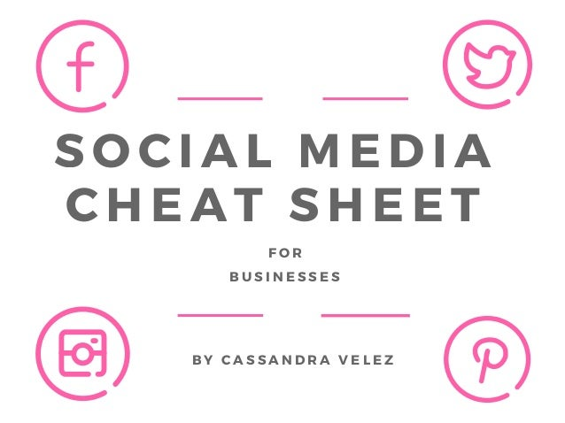 SOCIAL MEDIA CHEAT SHEETFOR BUSINESSES BY CASSANDRA VELEZ