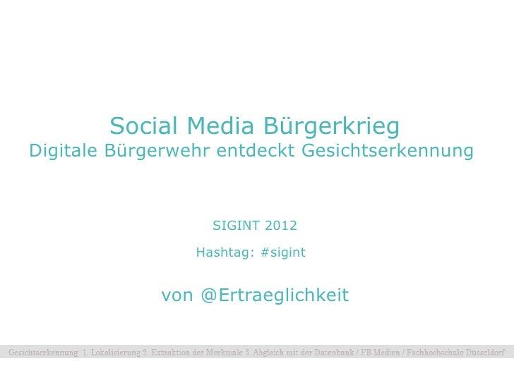Social Media BürgerkriegDigitale Bürgerwehr entdeckt Gesichtserkennung                   SIGINT 2012                 Hasht...