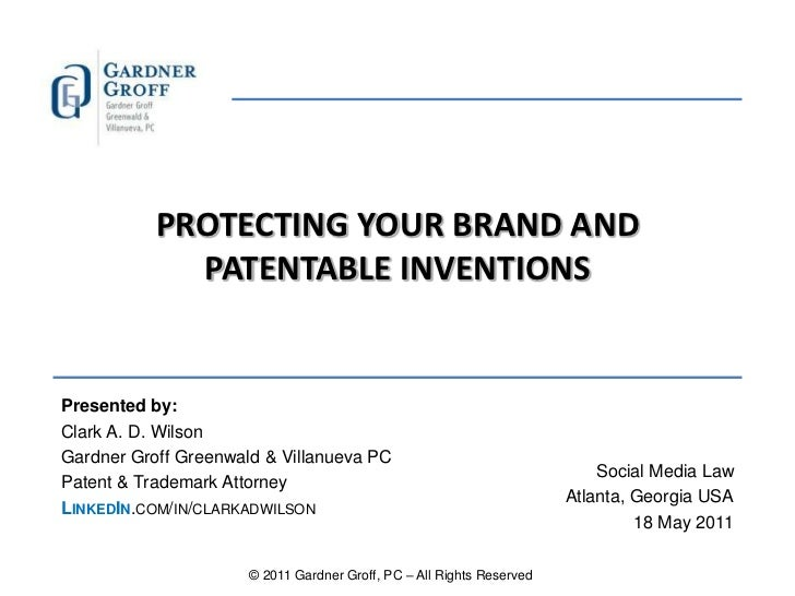 PROTECTING YOUR BRAND AND PATENTABLE INVENTIONS<br />Presented by:<br />Clark A. D. Wilson <br />Gardner Groff Greenwald &...