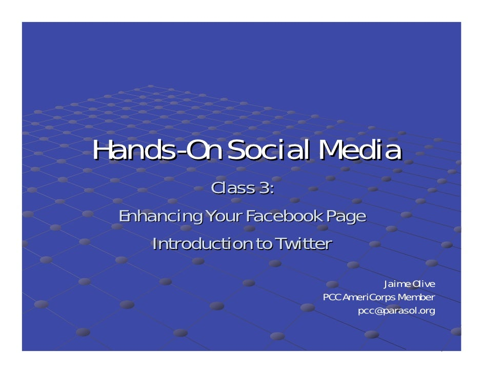 Hands-On Social Media             Class 3:  Enhancing Your Facebook Page      Introduction to Twitter                     ...
