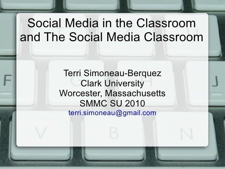 Social Media in the Classroom and The Social Media Classroom  Terri Simoneau-Berquez Clark University Worcester, Massachus...