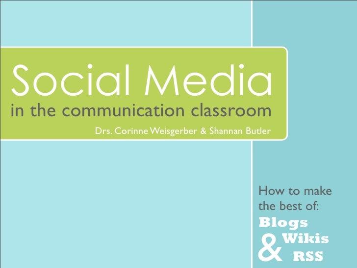 Social Media in the communication classroom          Drs. Corinne Weisgerber & Shannan Butler                             ...
