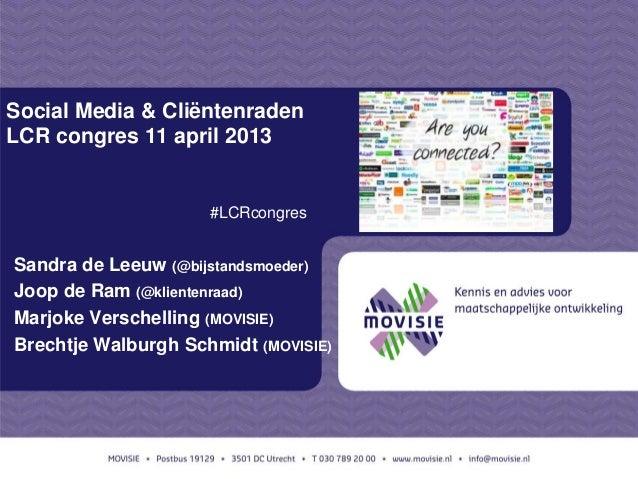 Social Media & CliëntenradenLCR congres 11 april 2013                     #LCRcongresSandra de Leeuw (@bijstandsmoeder)Joo...