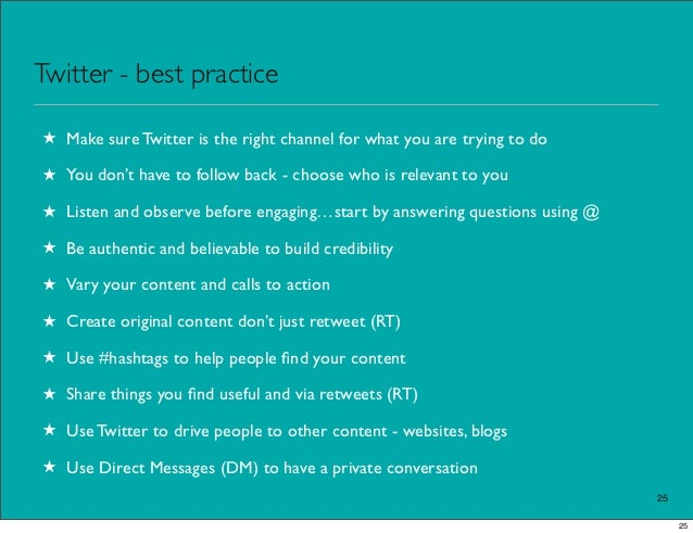 Twitter - best practice★ Make sure Twitter is the right channel for what you are trying to do★ You don't have to follow ba...